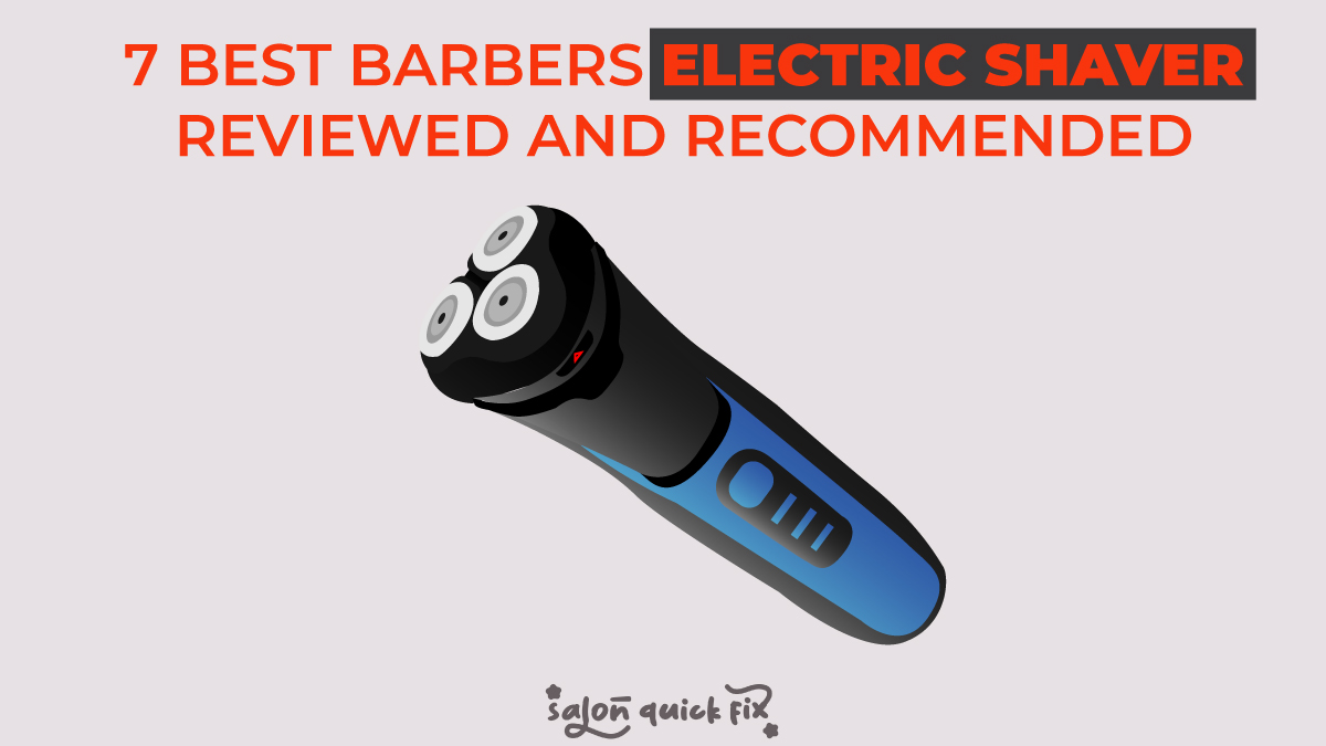 7 Best Barbers Electric Shaver Reviewed and Recommended!